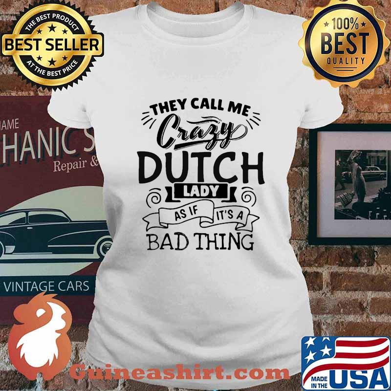 They call me crazy dutch lady as if it's a bad thing vintage s Ladies tee