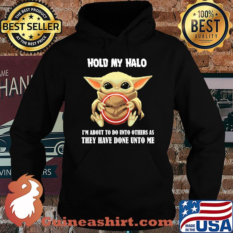 Baby yoda hold my halo i'm about to do unto others as they have done unto me s Hoodie