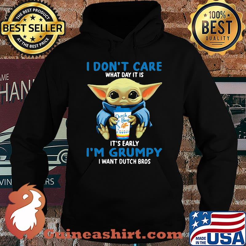 Baby yoda i don't care what day it is it's early i'm grumpy i want dutch bros s Hoodie