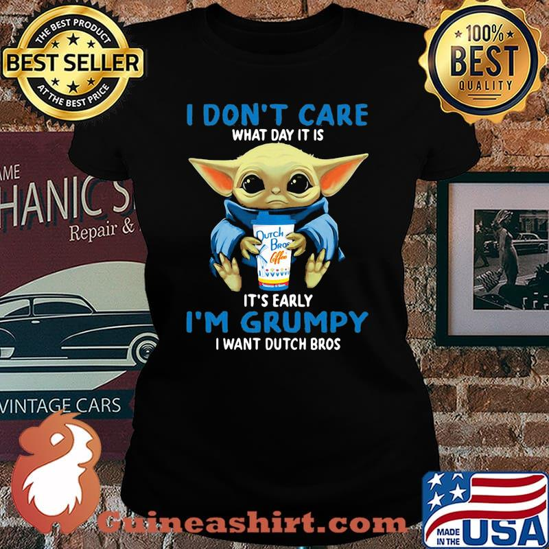 Baby yoda i don't care what day it is it's early i'm grumpy i want dutch bros s Laides tee
