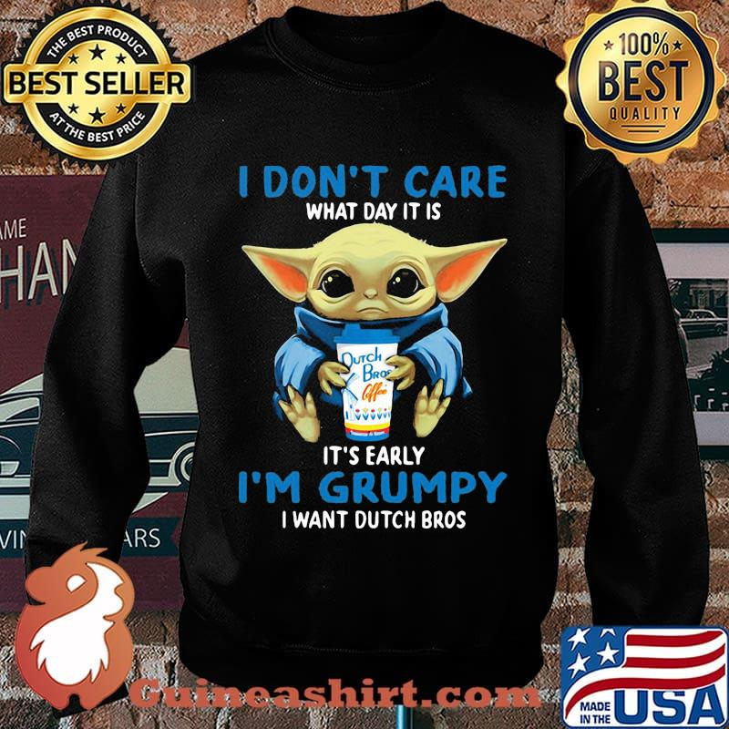 Baby yoda i don't care what day it is it's early i'm grumpy i want dutch bros s Sweater