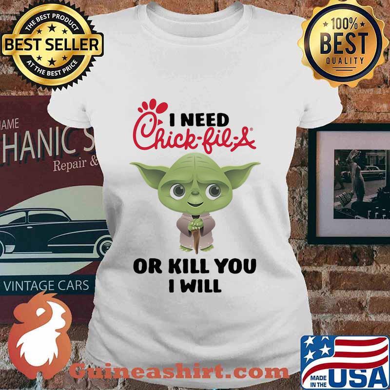 Baby yoda i need chick-fil-a or kill you i will s Ladies tee