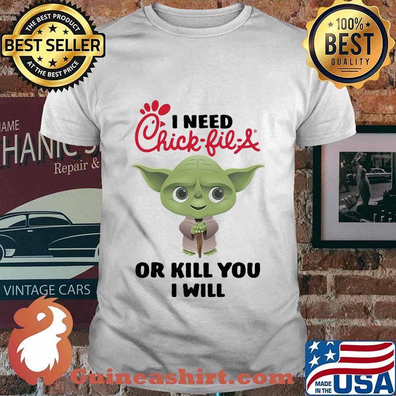 Baby yoda i need chick-fil-a or kill you i will shirt