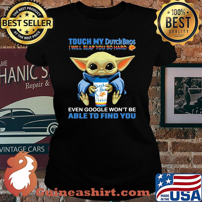 Baby yoda touch my dutch bros i will slap you so hard even google won't be able to find you s Laides tee
