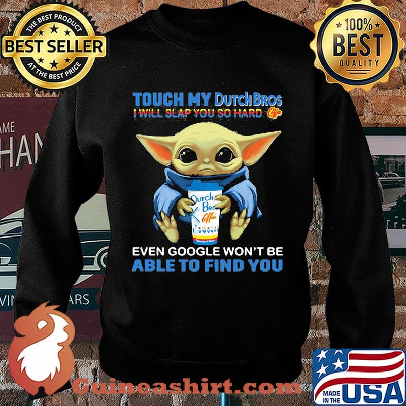 Baby yoda touch my dutch bros i will slap you so hard even google won't be able to find you s Sweater
