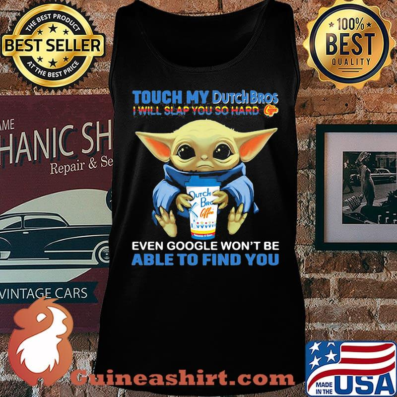 Baby yoda touch my dutch bros i will slap you so hard even google won't be able to find you s Tank top