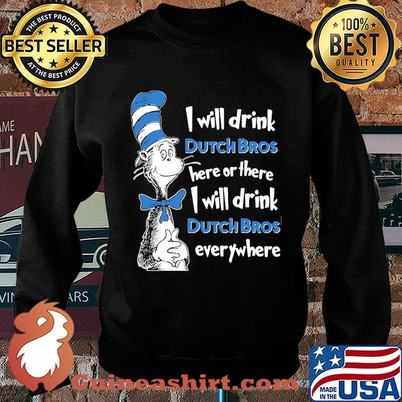 Dr seuss i will drink dutch bros here or there i will drink dutch bros everywhere s Sweater