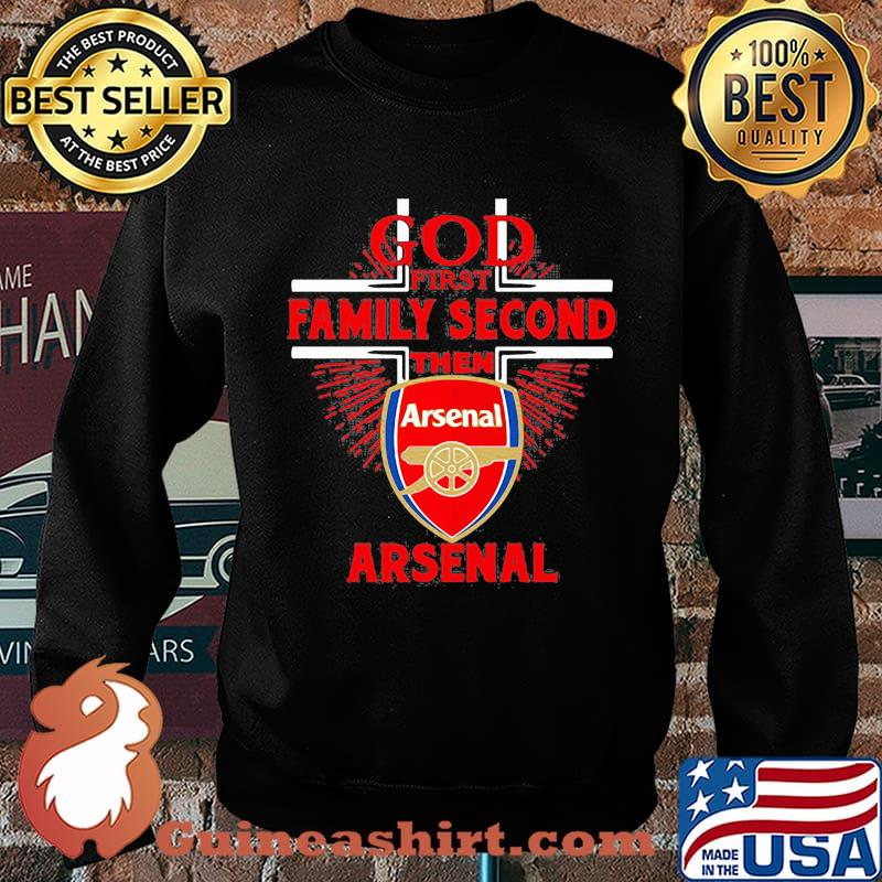 God first family second then arsenal s Sweater
