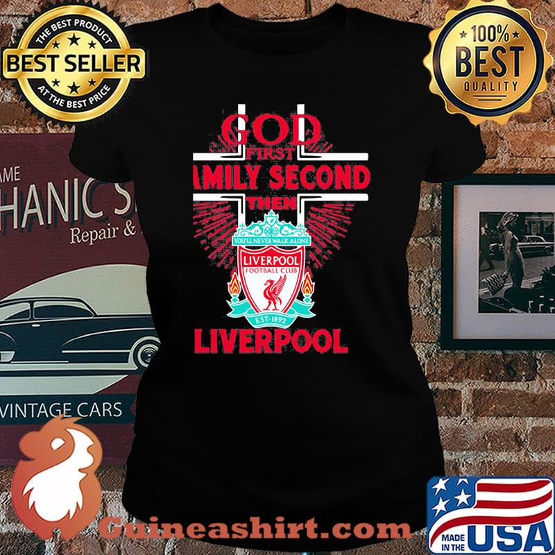 God first family second then liverpool s Laides tee