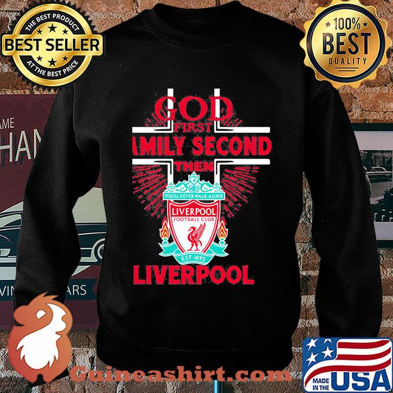 God first family second then liverpool s Sweater