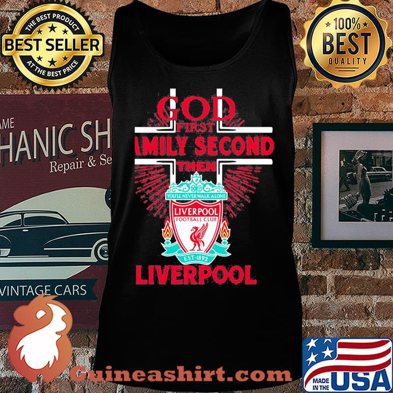 God first family second then liverpool s Tank top