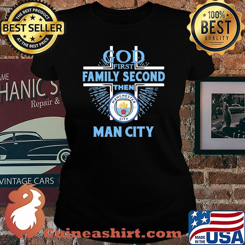 God first family second then man city s Laides tee