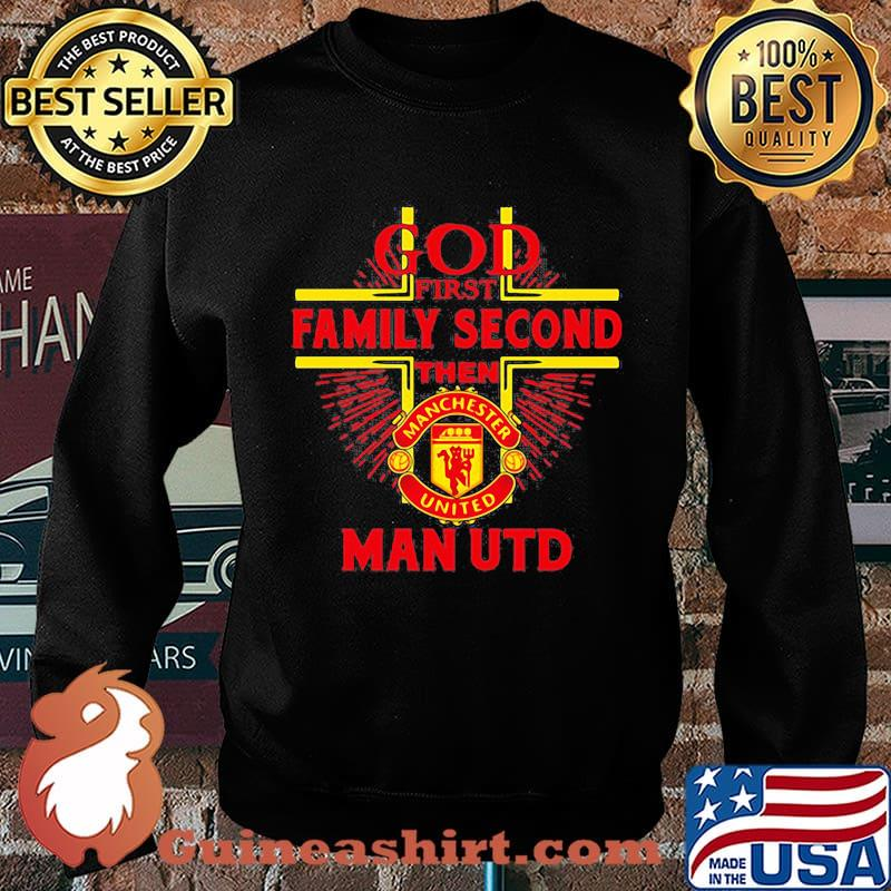 God first family second then man utd s Sweater