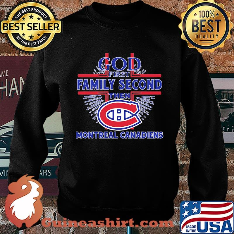 God first family second then montreal canadiens s Sweater