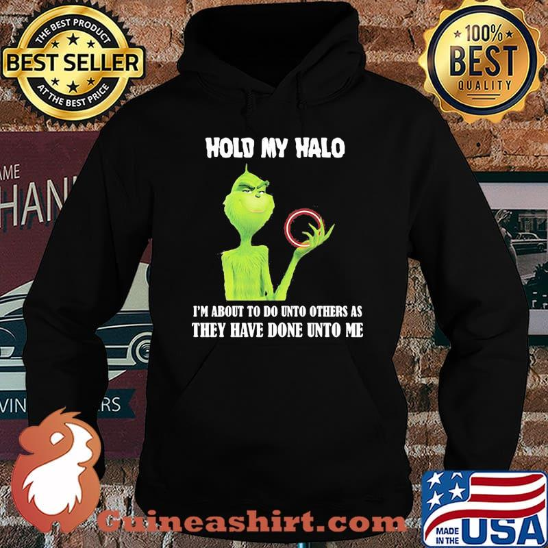 Grinch hold my halo i'm about to do unto others as they have done unto me s Hoodie