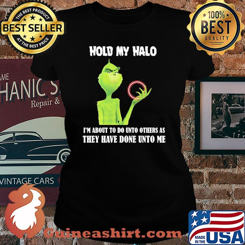 Grinch hold my halo i'm about to do unto others as they have done unto me s Laides tee