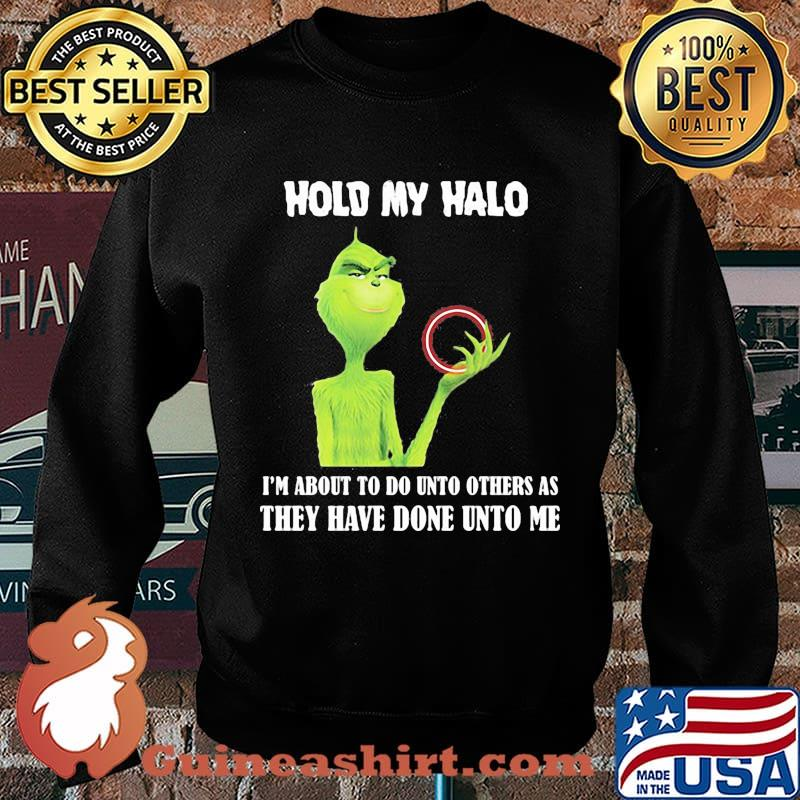 Grinch hold my halo i'm about to do unto others as they have done unto me s Sweater