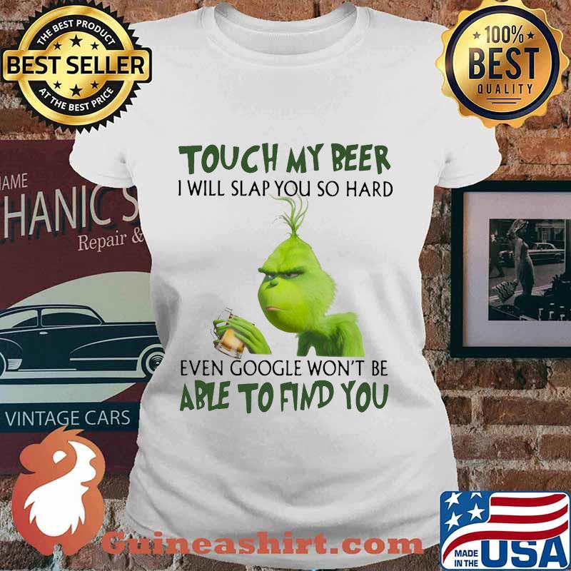 Grinch touch my beer i will slap so hard even google won't be able to find you s Ladies tee