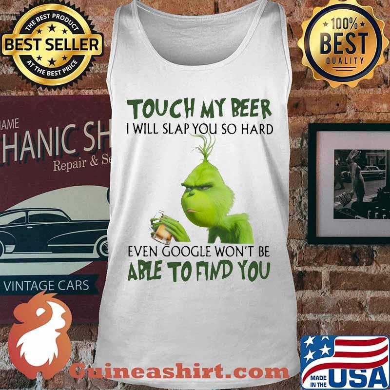 Grinch touch my beer i will slap so hard even google won't be able to find you s Tank top