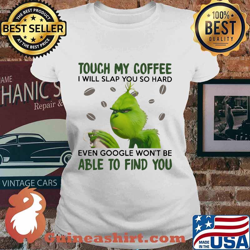 Grinch touch my coffee i will slap so hard even google won't be able to find you s Ladies tee