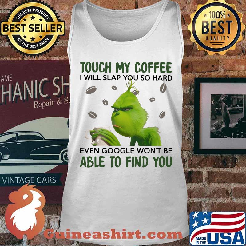 Grinch touch my coffee i will slap so hard even google won't be able to find you s Tank top