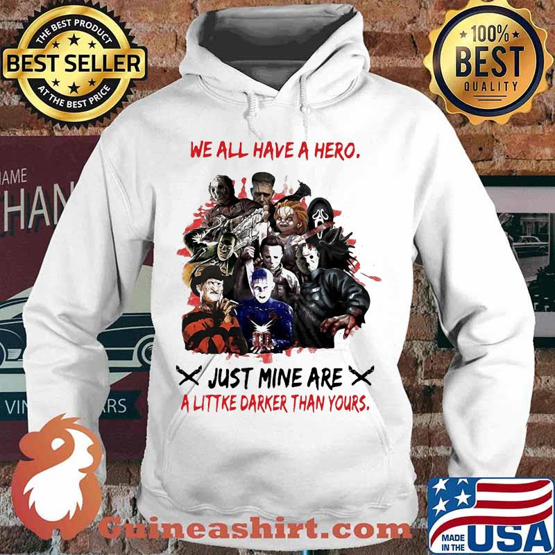 Halloween horror characters we all have a hero just mine are a little darker than yours s Hoodie