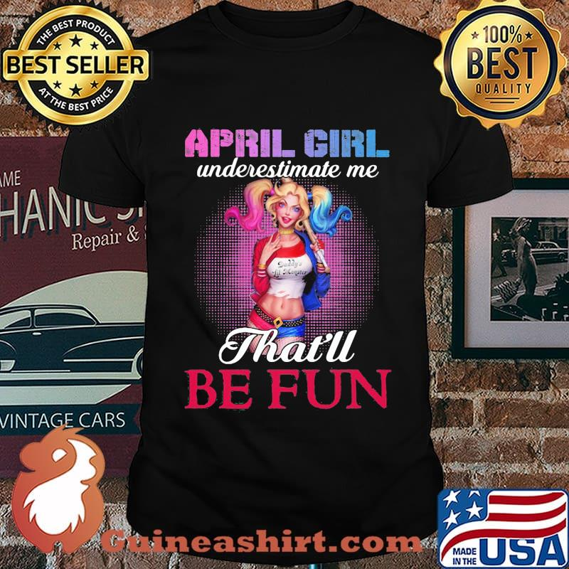 Harley quinn april girl underestimate me that'll be fun shirt