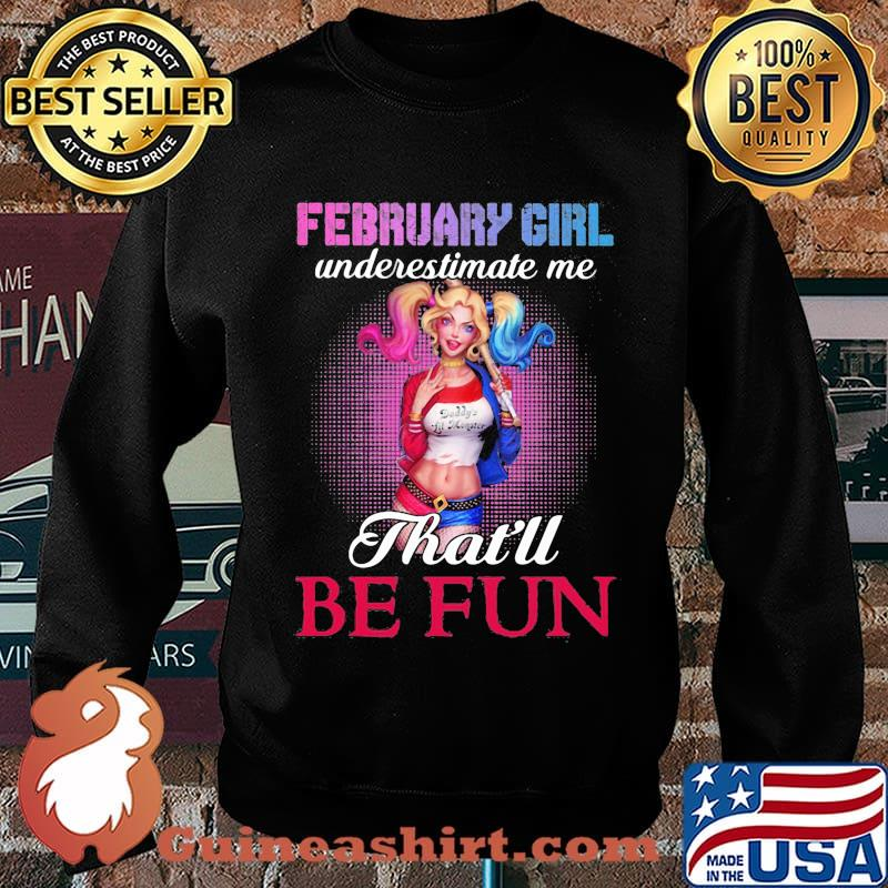 Harley quinn february girl underestimate me that'll be fun s Sweater