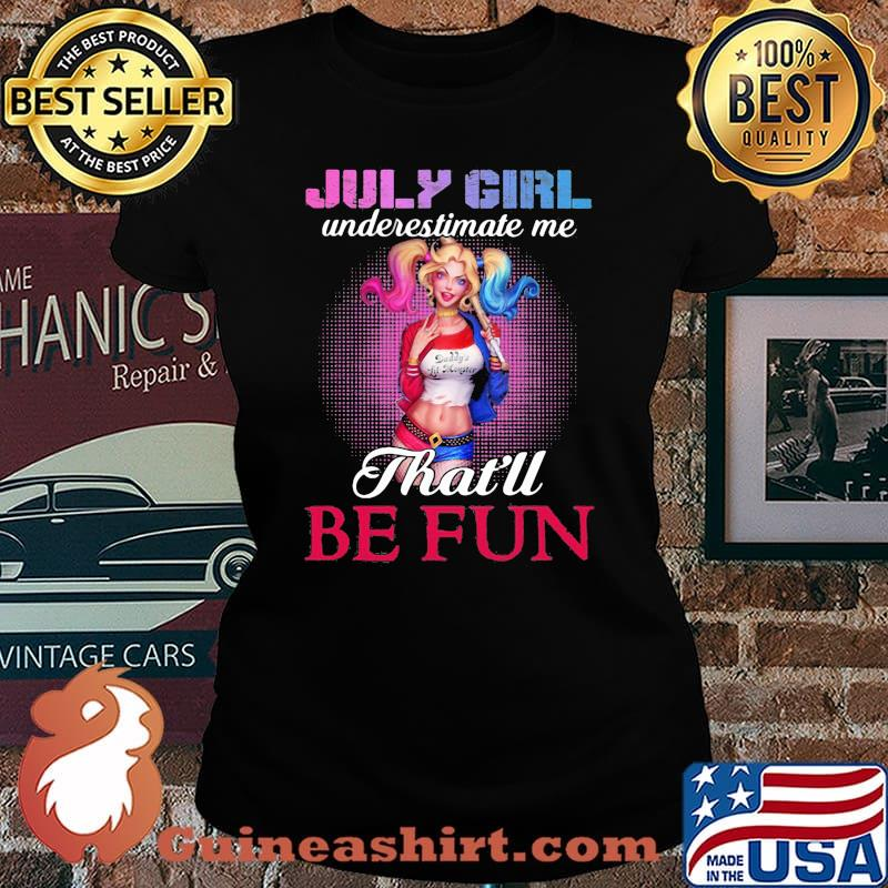 Harley quinn july girl underestimate me that'll be fun s Laides tee
