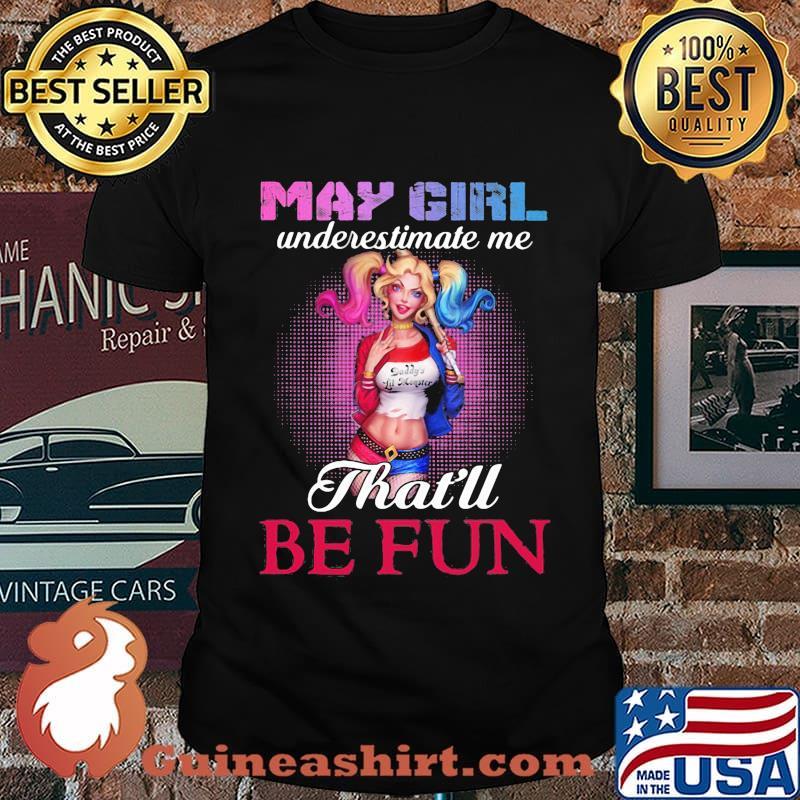 Harley quinn may girl underestimate me that'll be fun shirt