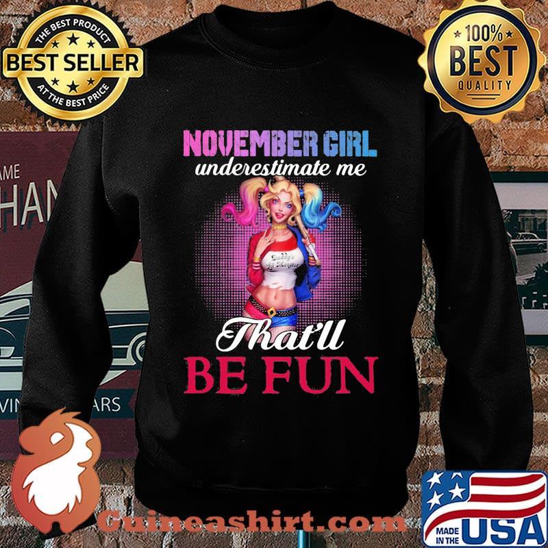 Harley quinn november girl underestimate me that'll be fun s Sweater