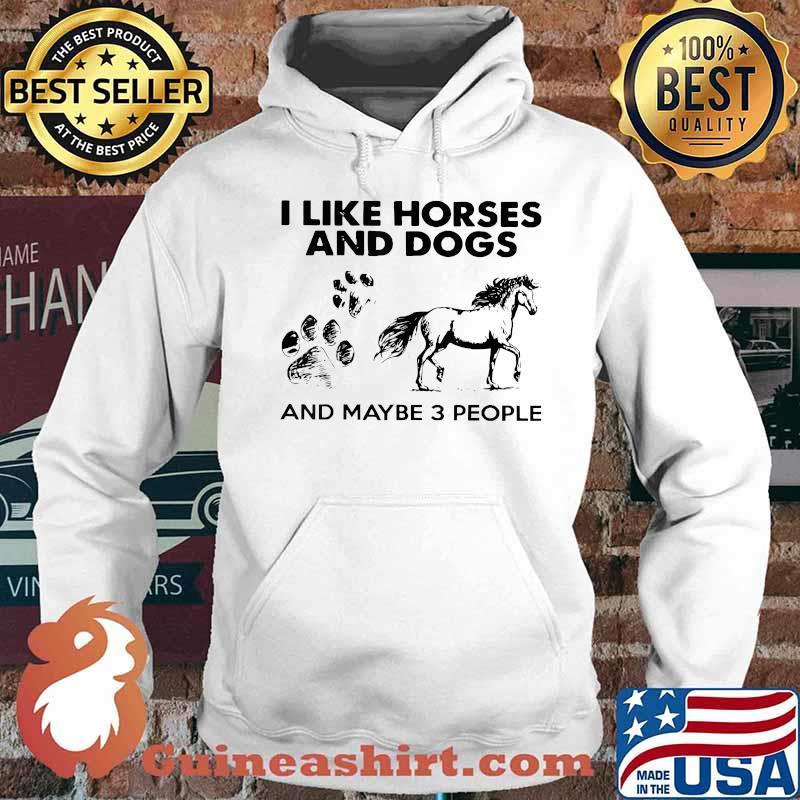 I Like Horse And Dogs And Maybe 3 People T-Shirt Hoodie