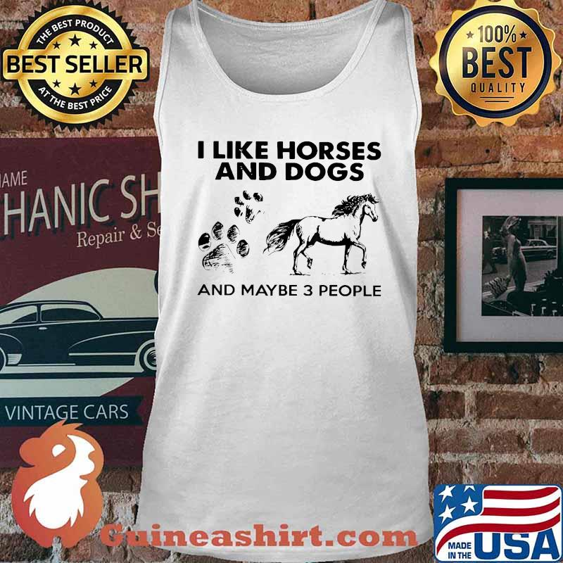 I Like Horse And Dogs And Maybe 3 People T-Shirt Tank top