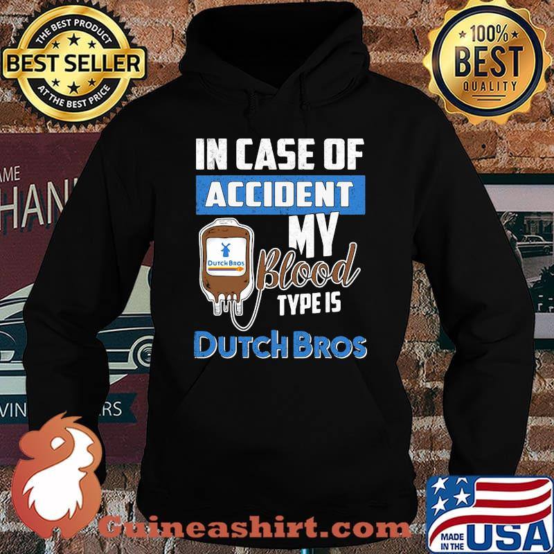 In case of accident my blood type is dutch bros s Hoodie