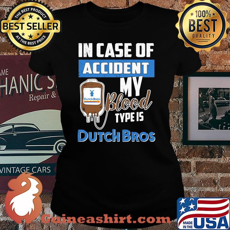 In case of accident my blood type is dutch bros s Laides tee