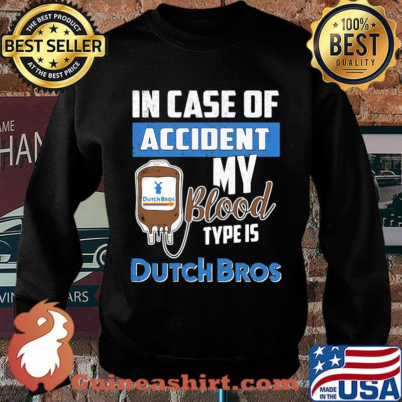In case of accident my blood type is dutch bros s Sweater