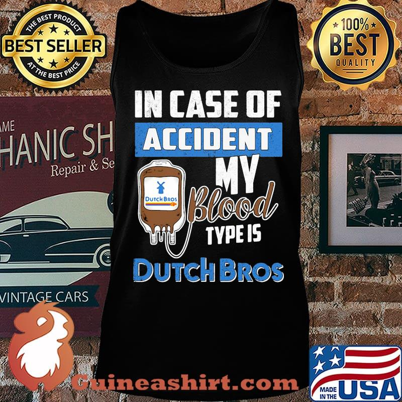 In case of accident my blood type is dutch bros s Tank top