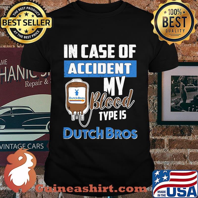 In case of accident my blood type is dutch bros shirt