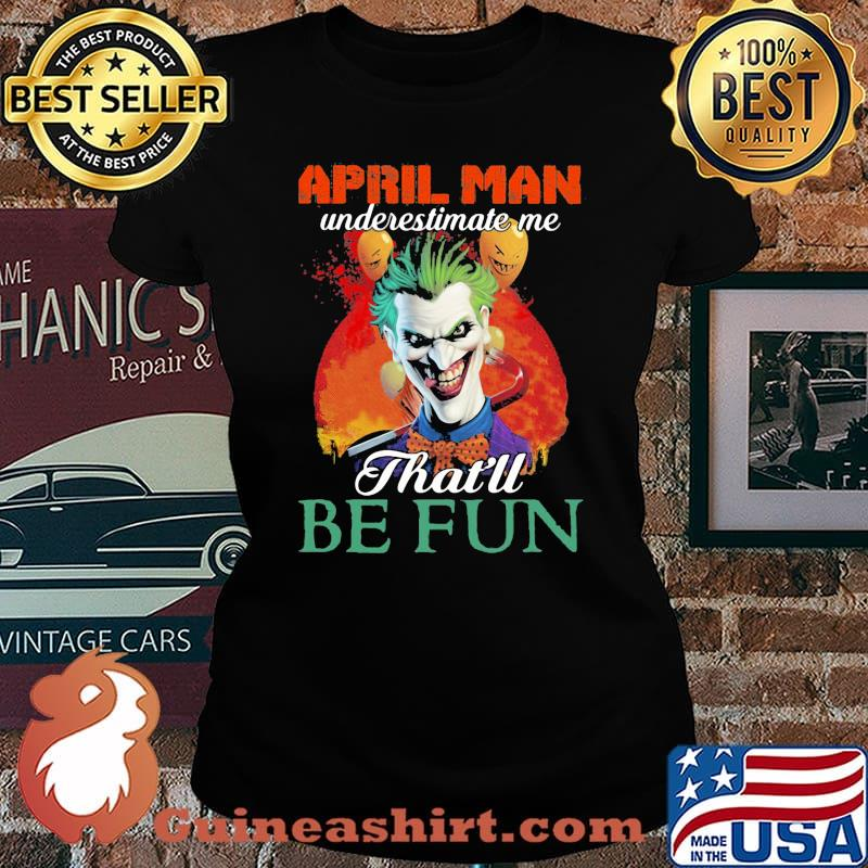 Joker april girl underestimate me that'll be fun s Laides tee