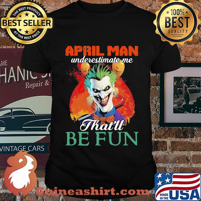 Joker april girl underestimate me that'll be fun shirt
