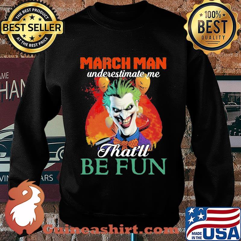 Joker march girl underestimate me that'll be fun s Sweater