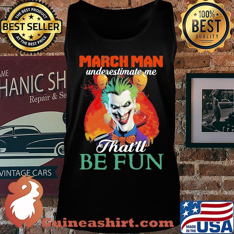 Joker march girl underestimate me that'll be fun s Tank top