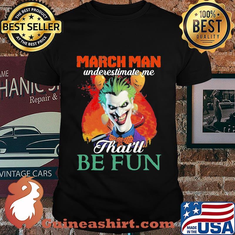 Joker march girl underestimate me that'll be fun shirt