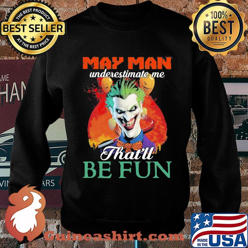 Joker may girl underestimate me that'll be fun s Sweater