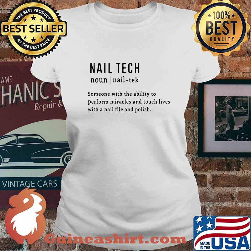 Nail tech someone with the ability to perform miracles and touch lives with a nail file and polish quote s Ladies tee