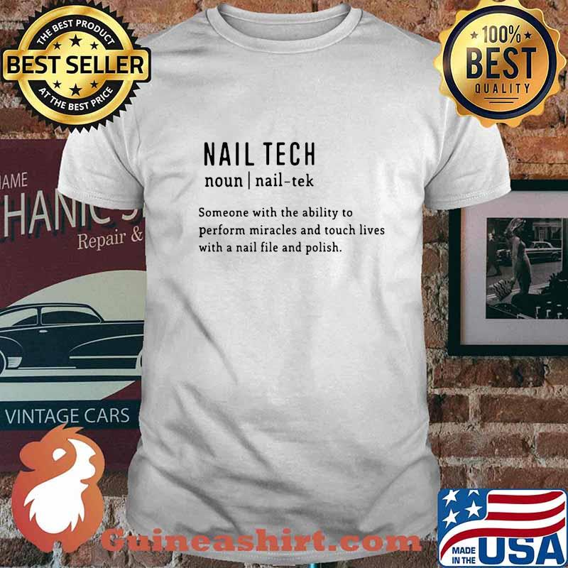 Nail tech someone with the ability to perform miracles and touch lives with a nail file and polish quote shirt
