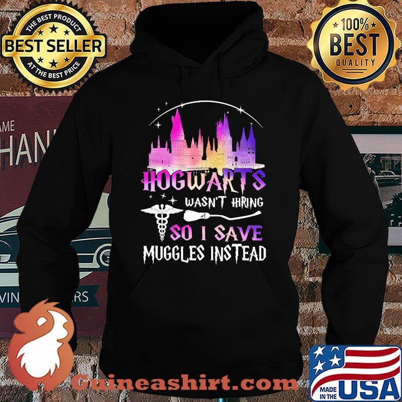 Nurse hogwarts wasn't hiring so i save muggles instead s Hoodie
