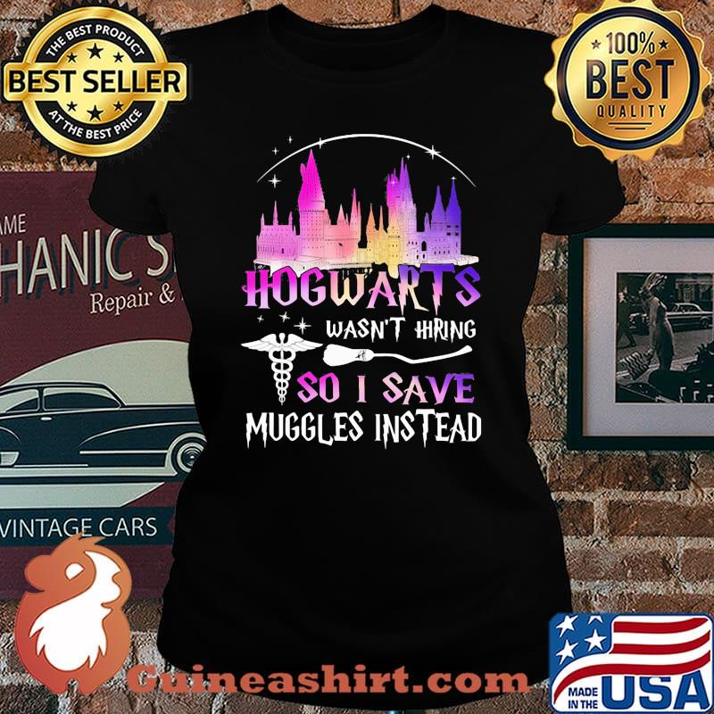 Nurse hogwarts wasn't hiring so i save muggles instead s Laides tee