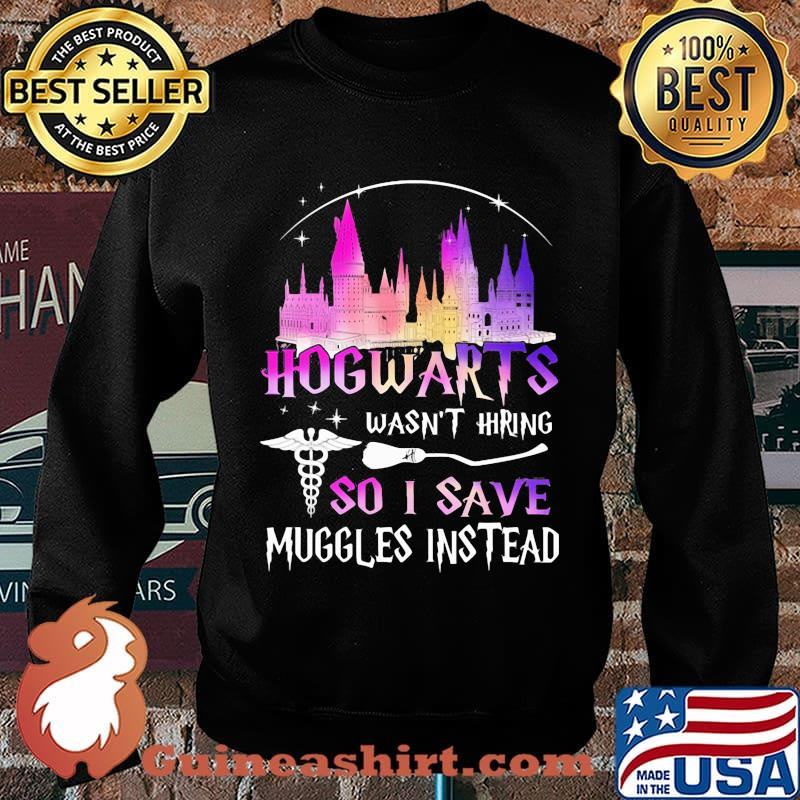 Nurse hogwarts wasn't hiring so i save muggles instead s Sweater