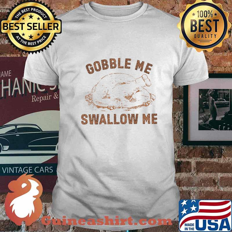Official gobble me swallow me chicken shirt